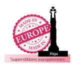 Made In Europe - Riga - Superstitions européennes